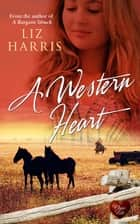 A Western Heart (Choc Lit) ebook by Liz Harris