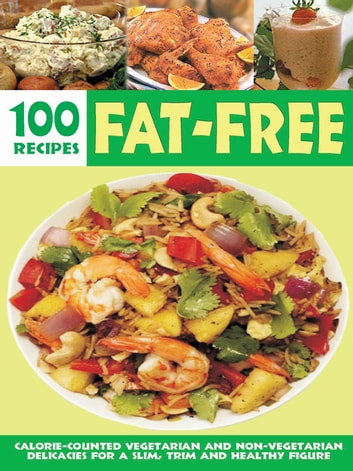 Over 100 Fat-Free Recipes - Calorie counted vegetarian and non- vegetarian delicacies for a slim trim and healthy figure ebook by Elizabeth Jyothi Mathew