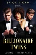 Billionaire Twins: Loving It Hard - Billionaire Twins, #3 ebook by Erica Storm