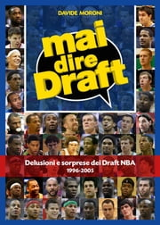 Mai dire Draft. Delusioni e sorprese dei Draft NBA 1996-2005 ebook by Davide Moroni