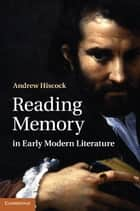 Reading Memory in Early Modern Literature ebook by Andrew Hiscock