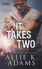 It Takes Two - TREX, #8 ebook by Allie K. Adams