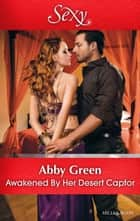 Awakened By Her Desert Captor ebook by Abby Green