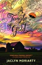 A Tangle of Gold: The Colours of Madeleine 3 ebook by Jaclyn Moriarty