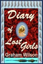 Diary of Lost Girls ebook by Graham Wilson