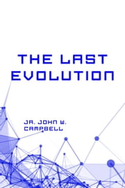 The Last Evolution ebook by Jr. John W. Campbell