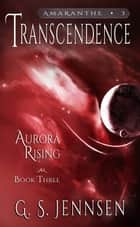 Transcendence - Aurora Rising Book Three ebook by G. S. Jennsen