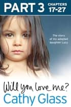 Will You Love Me?: The story of my adopted daughter Lucy: Part 3 of 3 ebook by Cathy Glass