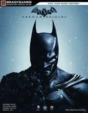 Batman Arkham Origins Signature Series Strategy Guide ebook by BradyGames