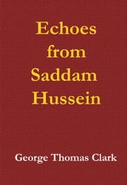 Echoes of Saddam Hussein ebook by George Thomas Clark