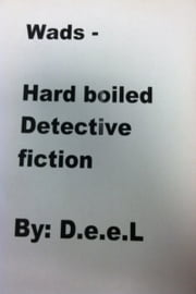 Wads: Hard Boiled - Detective Fiction By: D.e.e.L ebook by D.e.e.L