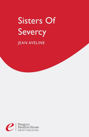 Sisters Of Severcy ebook by Jean Aveline