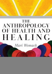 The Anthropology of Health and Healing ebook by Mari Womack