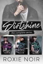 Dirtshine: The Complete Series - A Rock Star Box Set ebook by Roxie Noir