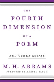The Fourth Dimension of a Poem: and Other Essays ebook by M. H. Abrams,Harold Bloom