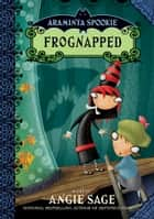 Araminta Spookie 3: Frognapped ebook by Angie Sage, Jimmy Pickering