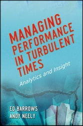 Managing Performance in Turbulent Times - Analytics and Insight ebook by Ed Barrows,Andy Neely