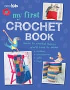My First Crochet Book - 35 fun and easy crochet projects for children aged 7 years + ebook by CICO Books