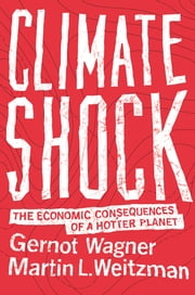 Climate Shock - The Economic Consequences of a Hotter Planet ebook by Gernot Wagner,Martin L. Weitzman