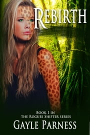 Rebirth: Book 1 Rogues Shifter Series ebook by Gayle Parness