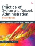 The Practice of System and Network Administration ebook by Thomas A. Limoncelli, Christina J. Hogan, Strata R. Chalup