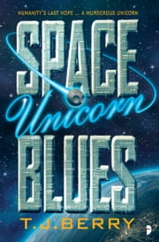 Space Unicorn Blues ebook by TJ Berry
