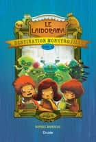 Destination Monstroville, Tome IV - Le Laidorama ebook by Sophie Rondeau