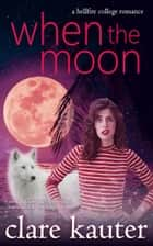 When the Moon ebook by Clare Kauter
