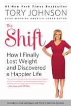 The Shift - How I Finally Lost Weight and Discovered a Happier Life ebook by Tory Johnson