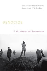Genocide - Truth, Memory, and Representation ebook by Alexander Laban Hinton,Kevin Lewis O'Neill,Neil L. Whitehead,Jo Ellen Fair,Leigh A. Payne