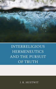 Interreligious Hermeneutics and the Pursuit of Truth ebook by J. R. Hustwit