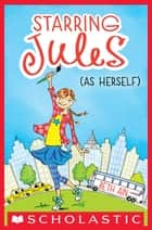Starring Jules #1: Starring Jules (As Herself) ebook by Beth Ain