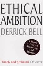 Ethical Ambition ebook by Derrick Bell