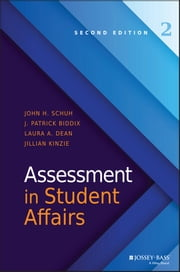 Assessment in Student Affairs ebook by John H. Schuh,J. Patrick Biddix,Laura A. Dean,Jillian Kinzie