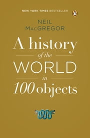A History of the World in 100 Objects ebook by Neil MacGregor