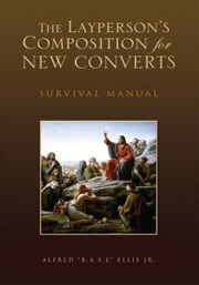 "The Layperson's Composition for New Converts - Survival Manual ebook by Alfred ""B.A.S.E"" Ellis Jr."