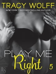 Play Me #5: Play Me Right ebook by Tracy Wolff
