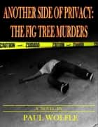 Another Side Of Privacy: The Fig Tree Murders ebook by Paul Wolfle