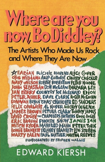 Where Are You Now, Bo Diddley? - The Stars Who Made Us Rock and Where They Are Now eBook by Edward Kiersh