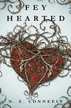 Fey Hearted ebook by N. E. Conneely