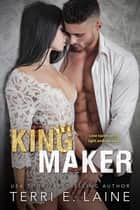 King Maker ebook by Terri E. Laine