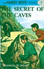 Hardy Boys 07: The Secret of the Caves ebook by