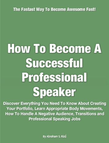 How To Become A Successful Professional Speaker ebook by Abraham S. Rizo