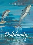 Dolphinity: - The Twin Essence ebook by Sioux Rose