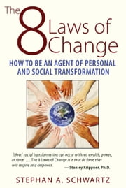 The 8 Laws of Change - How to Be an Agent of Personal and Social Transformation ebook by Stephan A. Schwartz