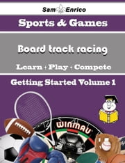 A Beginners Guide to Board track racing (Volume 1) - A Beginners Guide to Board track racing (Volume 1) ebook by Santana Martz