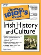 The Complete Idiot's Guide to Irish History and Culture ebook by Sonja Massie