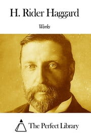Works of H. Rider Haggard ebook by H. Rider Haggard