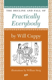 The Decline and Fall of Practically Everybody ebook by Will Cuppy,William Steig
