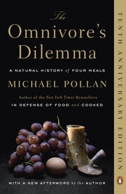 The Omnivore's Dilemma: A Natural History of Four Meals - A Natural History of Four Meals ebook by Kobo.Web.Store.Products.Fields.ContributorFieldViewModel